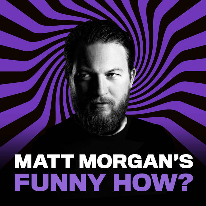 Matt Morgan's Funny How? podcast