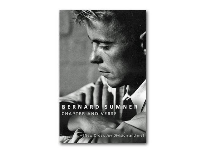 Bernard Sumner - Chapter And Verse: New Order, Joy Division And Me (2014)