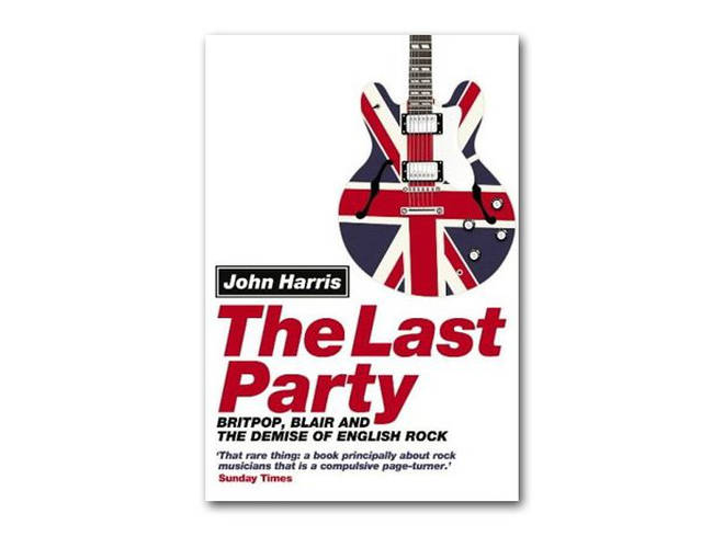 John Harris - The Last Party: Britpop, Blair And The Demise Of British Rock (2003)