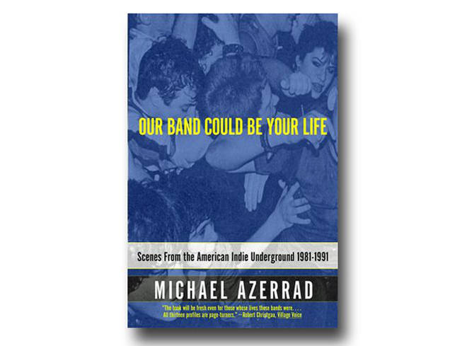 Michael Azerrad - Our Band Could Be Your Life (2001)