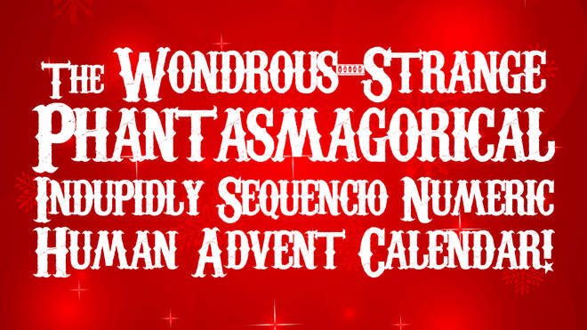 The Wondrous-Strange Phantasmagorical-Indupidly-Sequencio-Numeric Human Advent Calendar!